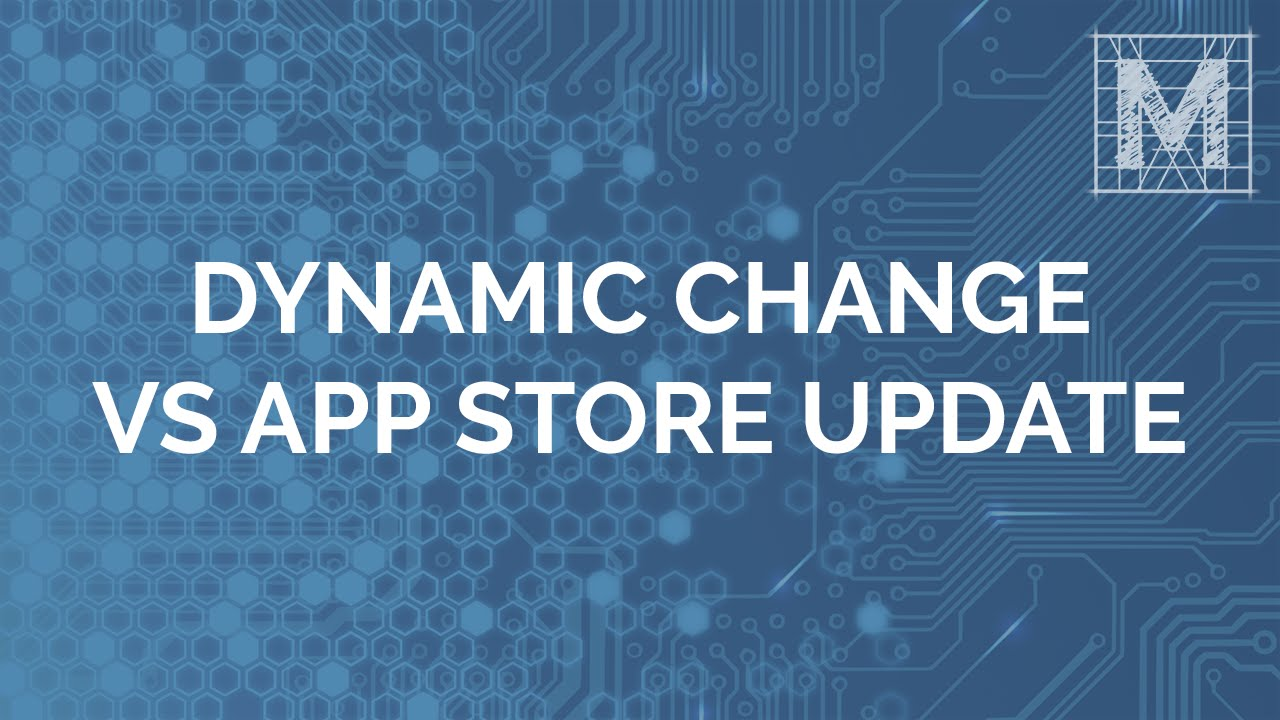 Performing a Dynamic Change vs App Store Update