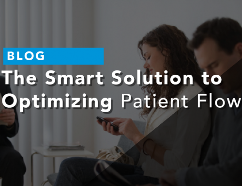 The Smart Solution to Optimizing Patient Flow – Have You Tried This?